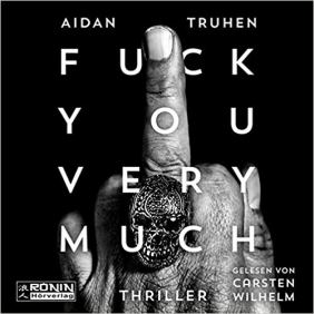 [Hörbuch] Fuck you very much von Aidan Truhen.jpg